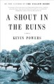 Go to record A shout in the ruins : a novel